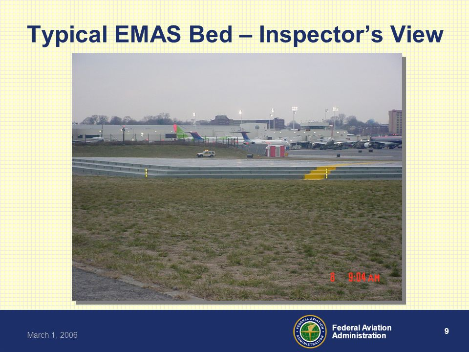 9 Federal Aviation Administration March 1, 2006 Typical EMAS Bed – Inspector's View