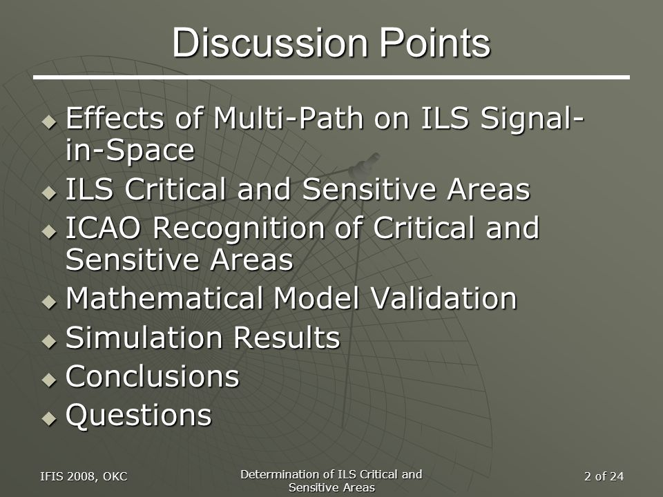 IFIS 2008, OKC Determination of ILS Critical and Sensitive Areas 2 of 24 Discussion Points  Effects of Multi-Path on ILS Signal- in-Space  ILS Criti