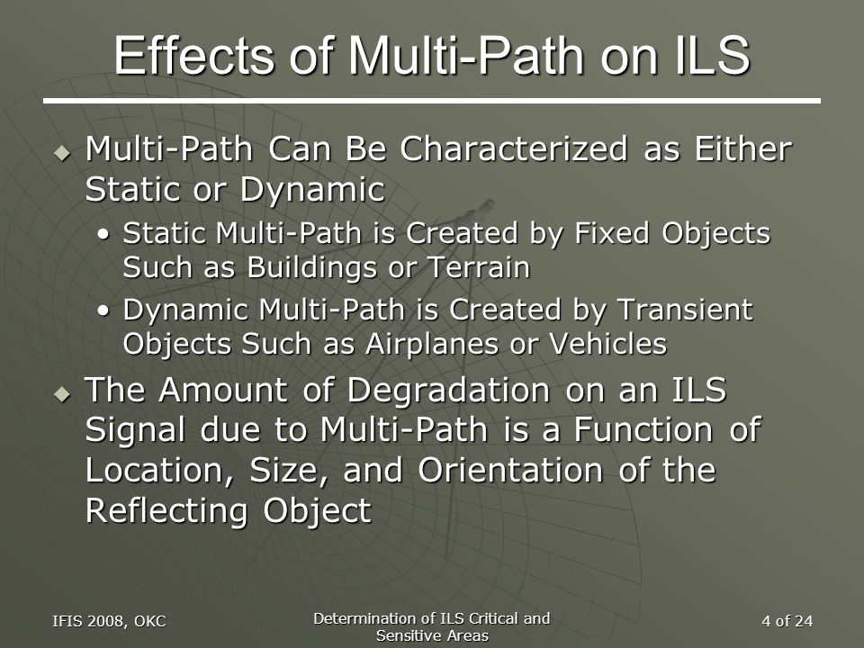IFIS 2008, OKC Determination of ILS Critical and Sensitive Areas 4 of 24 Effects of Multi-Path on ILS  Multi-Path Can Be Characterized as Either Stat