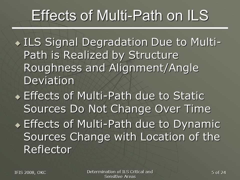 IFIS 2008, OKC Determination of ILS Critical and Sensitive Areas 5 of 24 Effects of Multi-Path on ILS  ILS Signal Degradation Due to Multi- Path is R