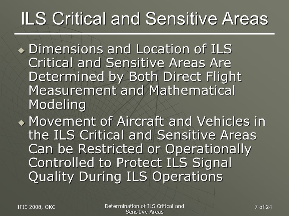 IFIS 2008, OKC Determination of ILS Critical and Sensitive Areas 7 of 24 ILS Critical and Sensitive Areas  Dimensions and Location of ILS Critical an