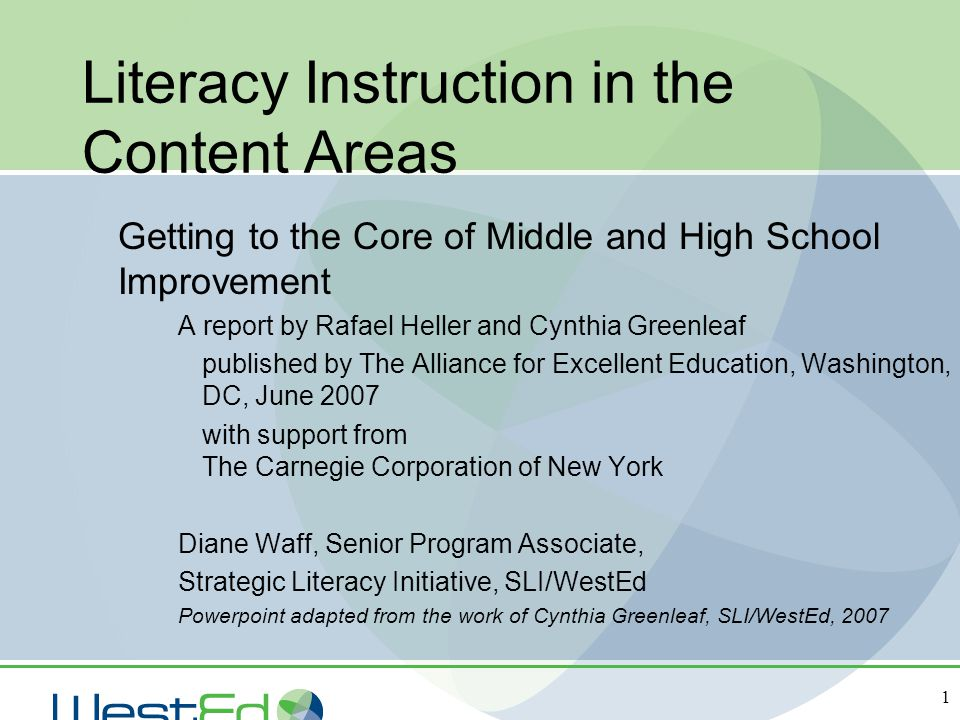 1 Literacy Instruction in the Content Areas Getting to the Core of Middle and High School Improvement A report by Rafael Heller and Cynthia Greenleaf