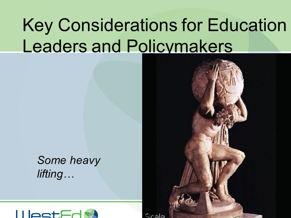 33 Key Considerations for Education Leaders and Policymakers Some heavy lifting…
