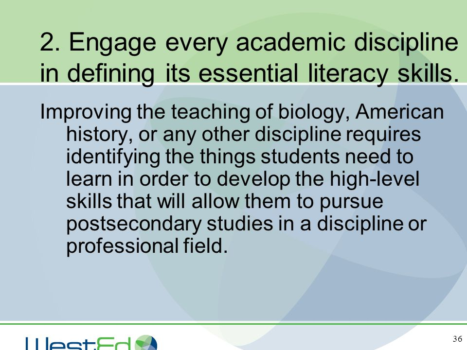 36 2. Engage every academic discipline in defining its essential literacy skills. Improving the teaching of biology, American history, or any other di