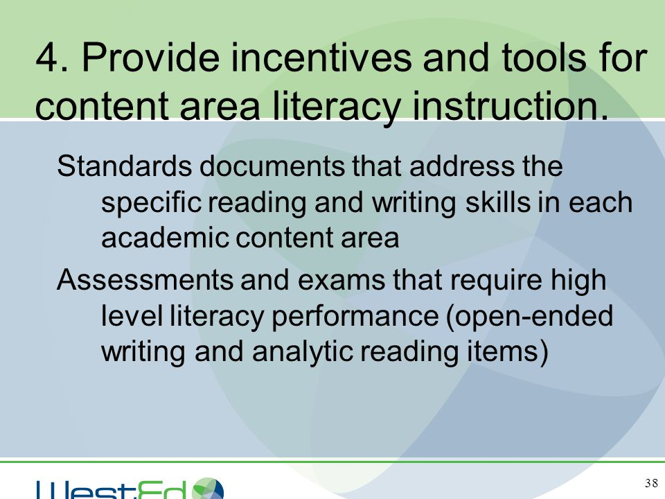 38 4. Provide incentives and tools for content area literacy instruction. Standards documents that address the specific reading and writing skills in