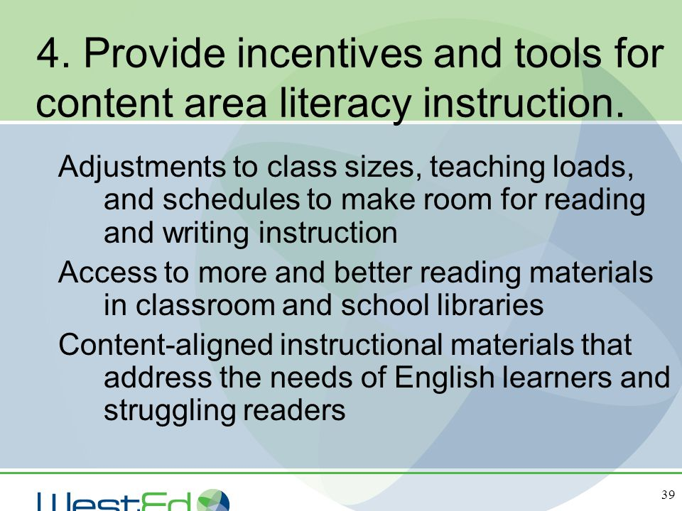 39 Adjustments to class sizes, teaching loads, and schedules to make room for reading and writing instruction Access to more and better reading materi