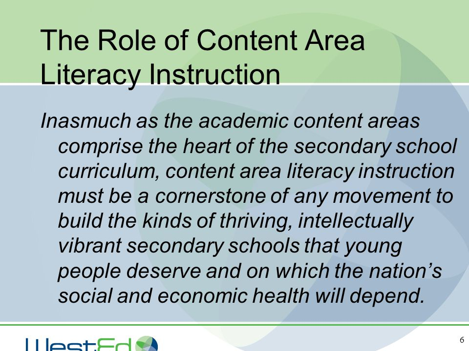 6 The Role of Content Area Literacy Instruction Inasmuch as the academic content areas comprise the heart of the secondary school curriculum, content