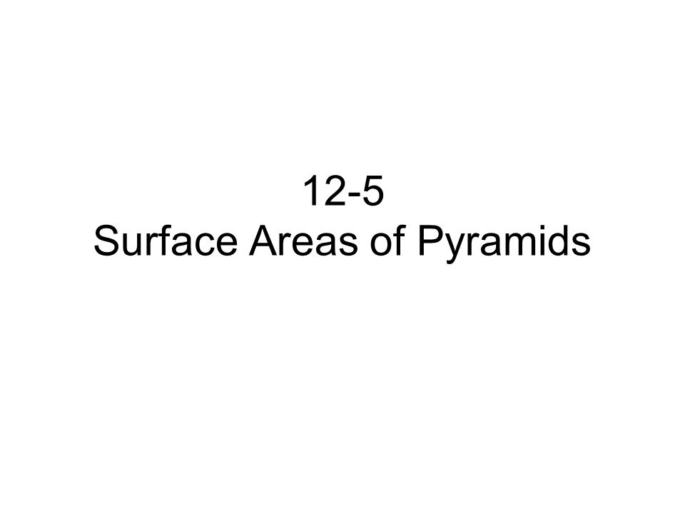 12-5 Surface Areas of Pyramids