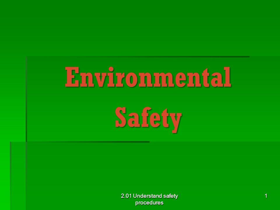 EnvironmentalSafety 2.01 Understand safety procedures 1