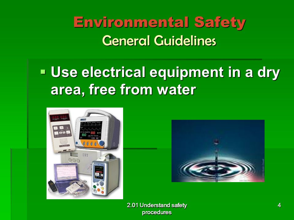 Environmental Safety General Guidelines  Observe all safety precautions 2.01 Understand safety procedures 5