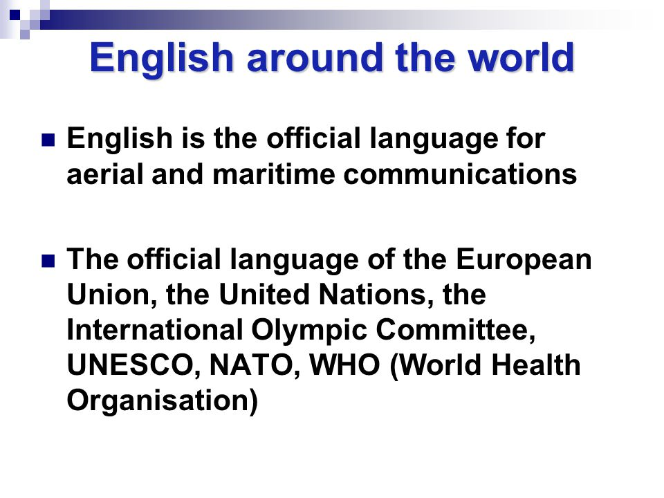 English is the official language for aerial and maritime communications The official language of the European Union, the United Nations, the Internati