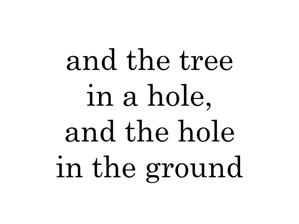and the tree in a hole, and the hole in the ground