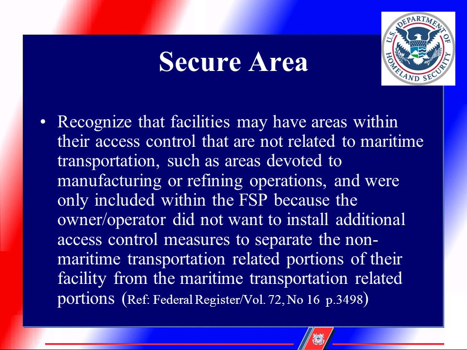 Secure Area Recognize that facilities may have areas within their access control that are not related to maritime transportation, such as areas devote