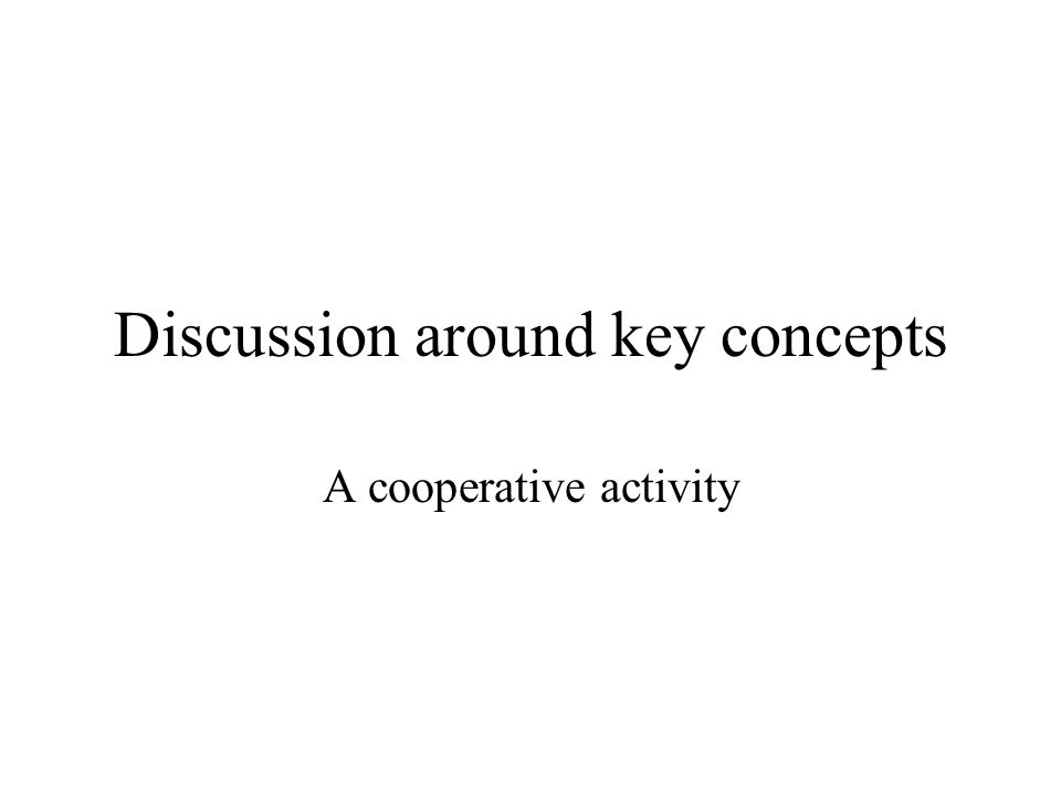 Discussion around key concepts A cooperative activity