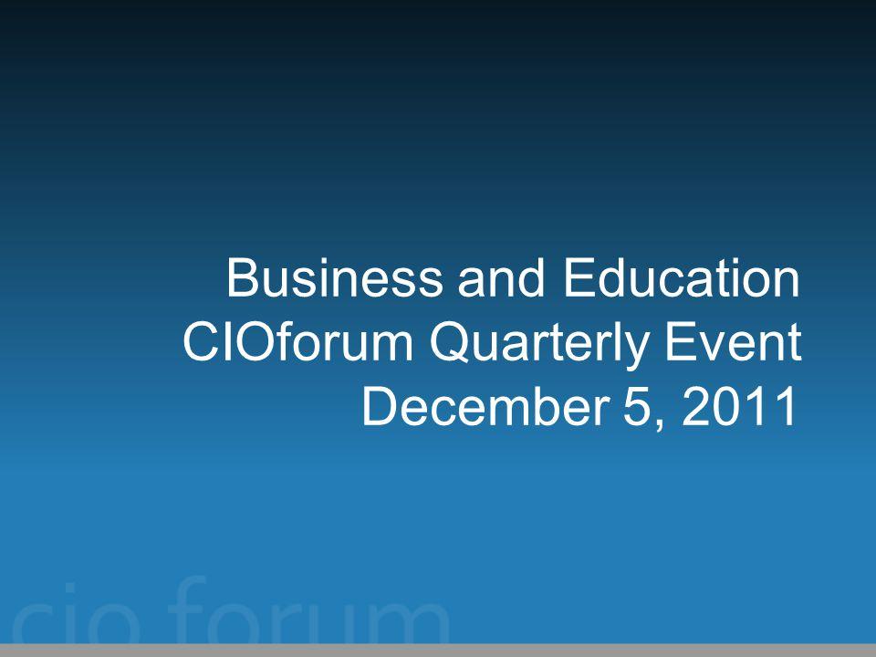 Business and Education CIOforum Quarterly Event December 5, 2011