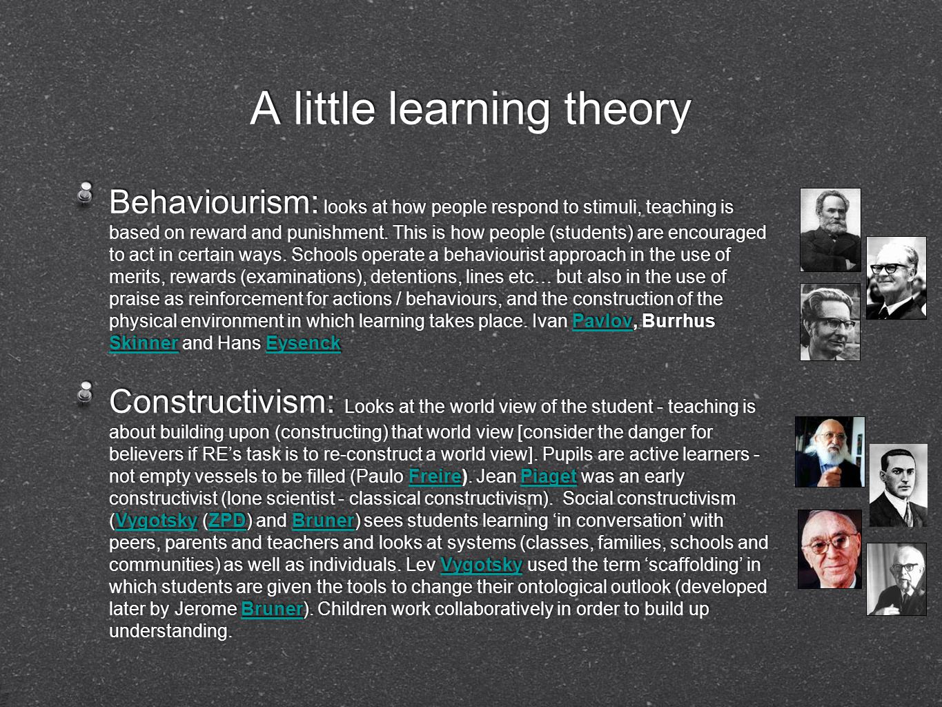 A little learning theory Behaviourism: looks at how people respond to stimuli, teaching is based on reward and punishment.