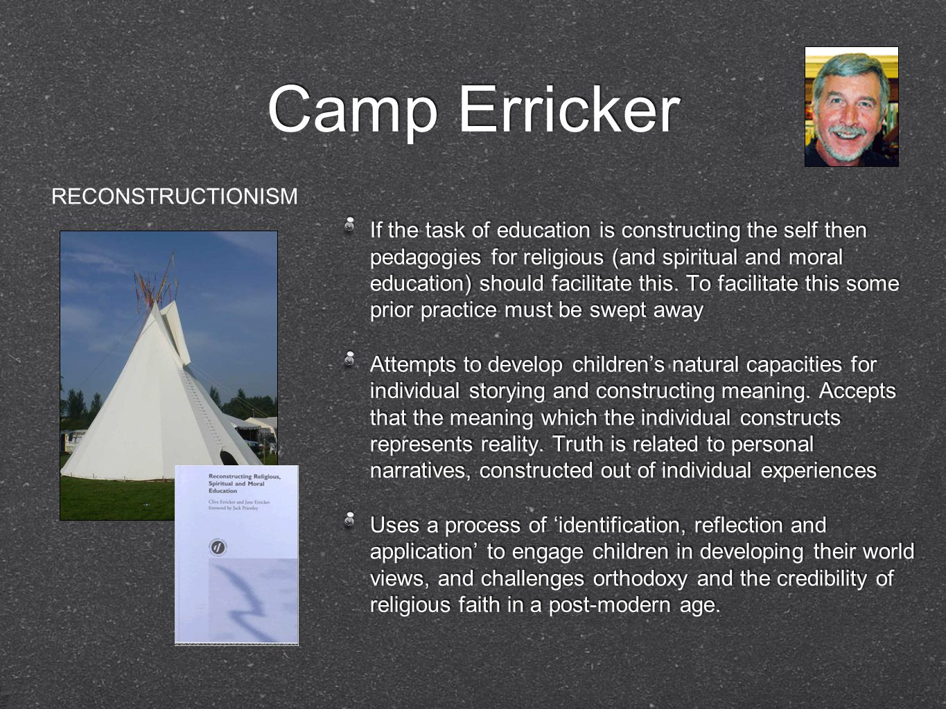 Camp Erricker If the task of education is constructing the self then pedagogies for religious (and spiritual and moral education) should facilitate this.