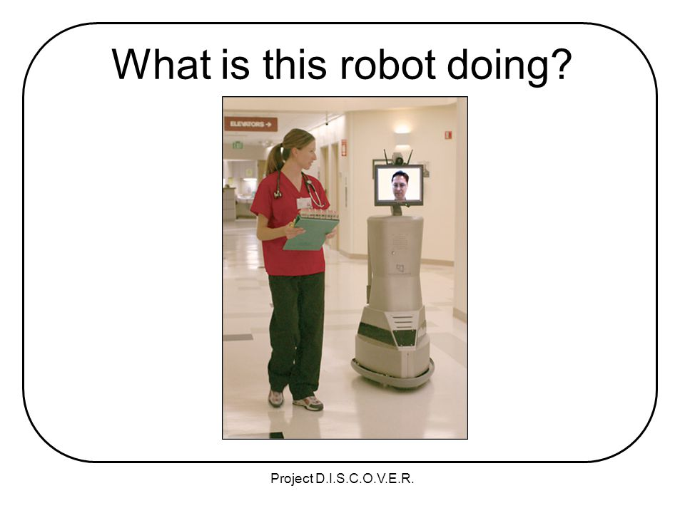 Project D.I.S.C.O.V.E.R. What is this robot doing