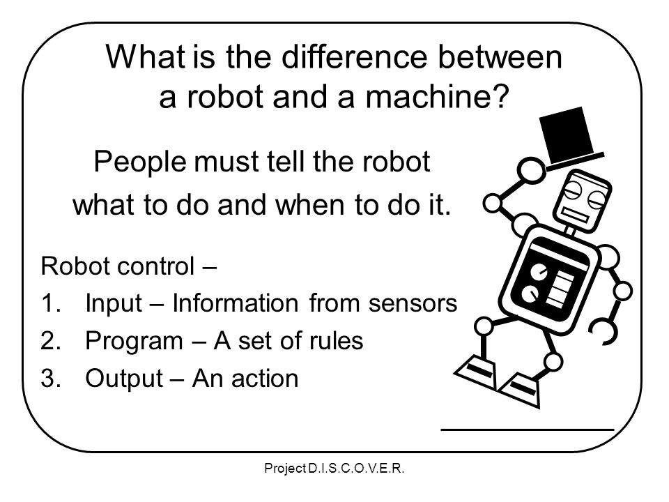 Project D.I.S.C.O.V.E.R. What is the difference between a robot and a machine.
