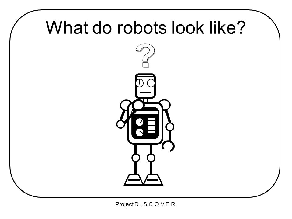 Project D.I.S.C.O.V.E.R. What do robots look like