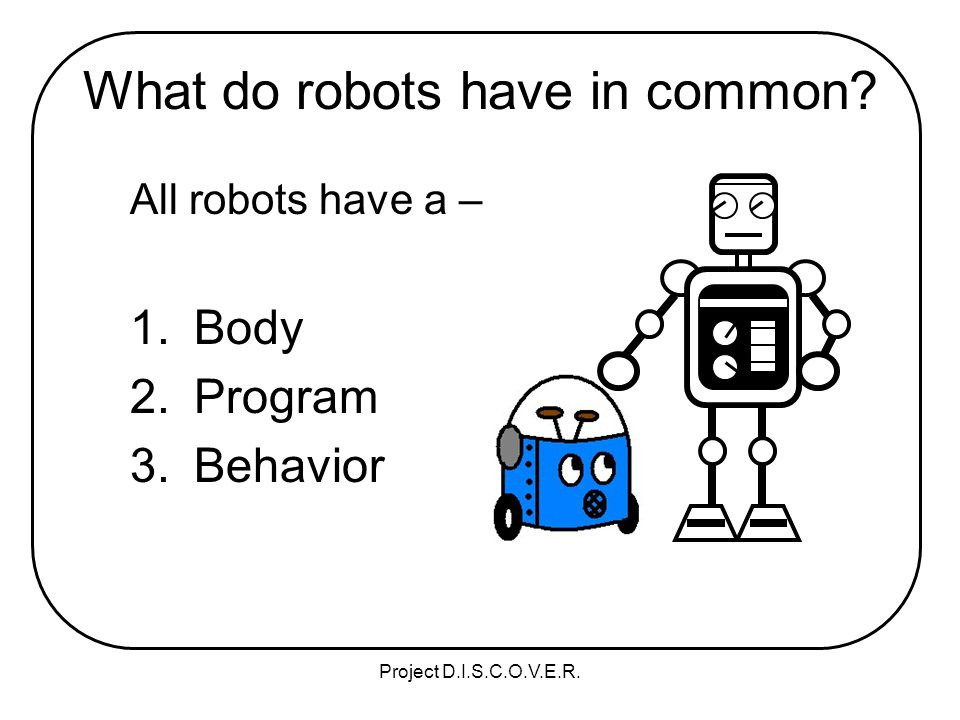 Project D.I.S.C.O.V.E.R. What do robots have in common.