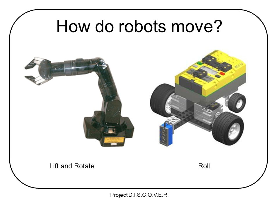 Project D.I.S.C.O.V.E.R. How do robots move RollLift and Rotate