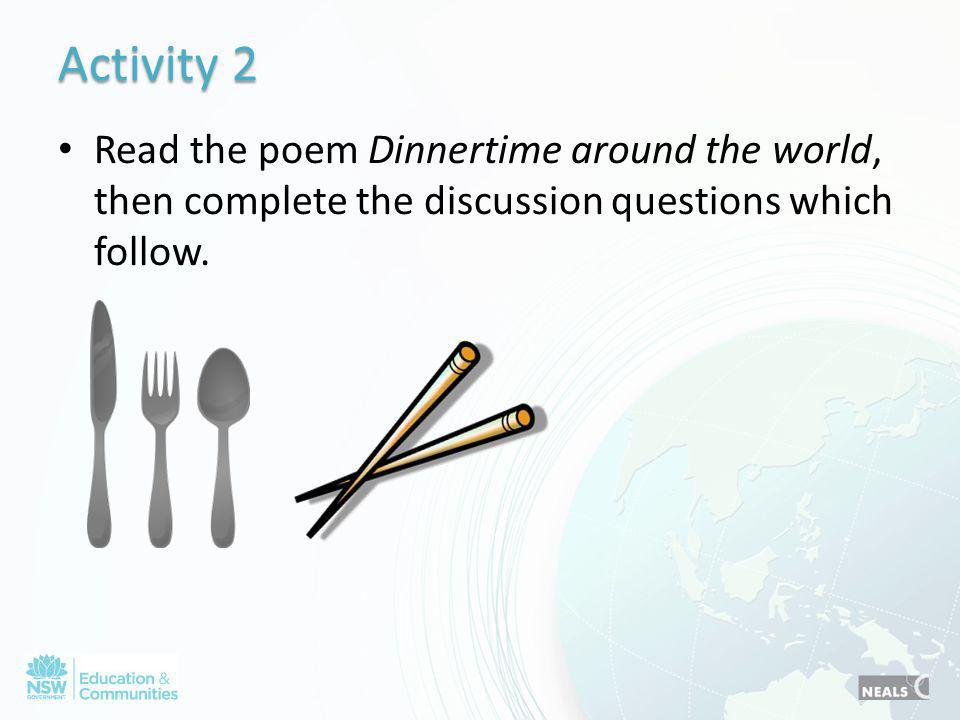 Activity 2 Read the poem Dinnertime around the world, then complete the discussion questions which follow.