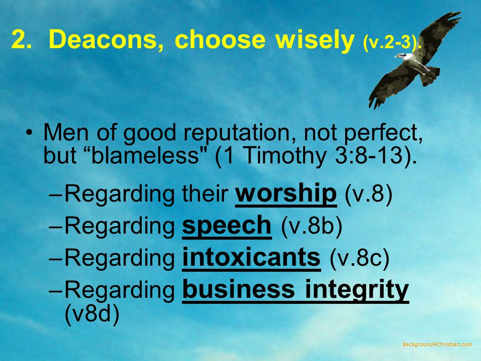 "2. Deacons, choose wisely (v.2-3). Men of good reputation, not perfect, but ""blameless"