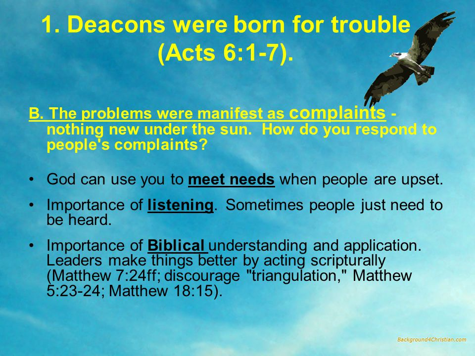 1. Deacons were born for trouble (Acts 6:1-7). B.