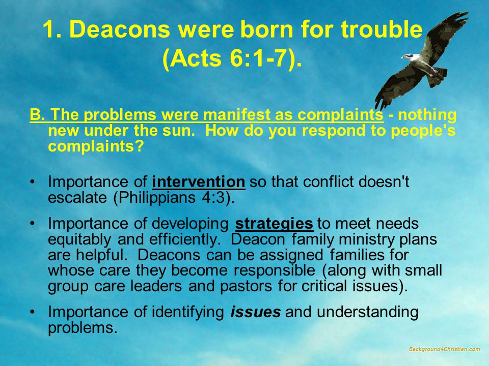 1.Deacons were born for trouble (Acts 6:1-7). C.