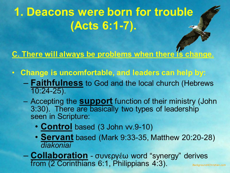 1. Deacons were born for trouble (Acts 6:1-7). C.