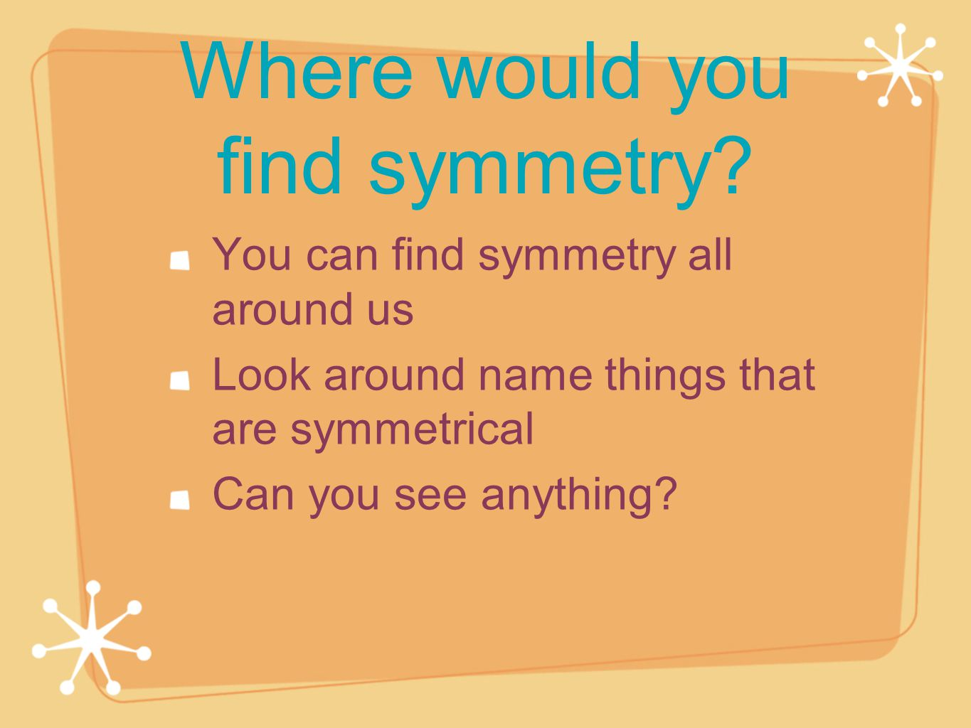 Where would you find symmetry.