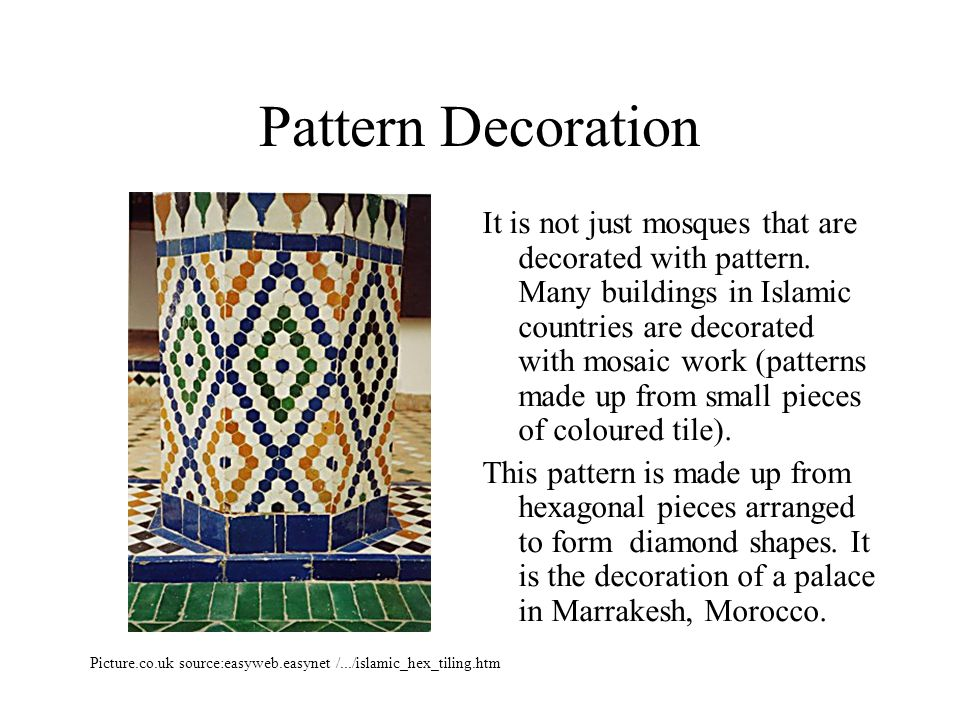 Pattern Decoration It is not just mosques that are decorated with pattern.