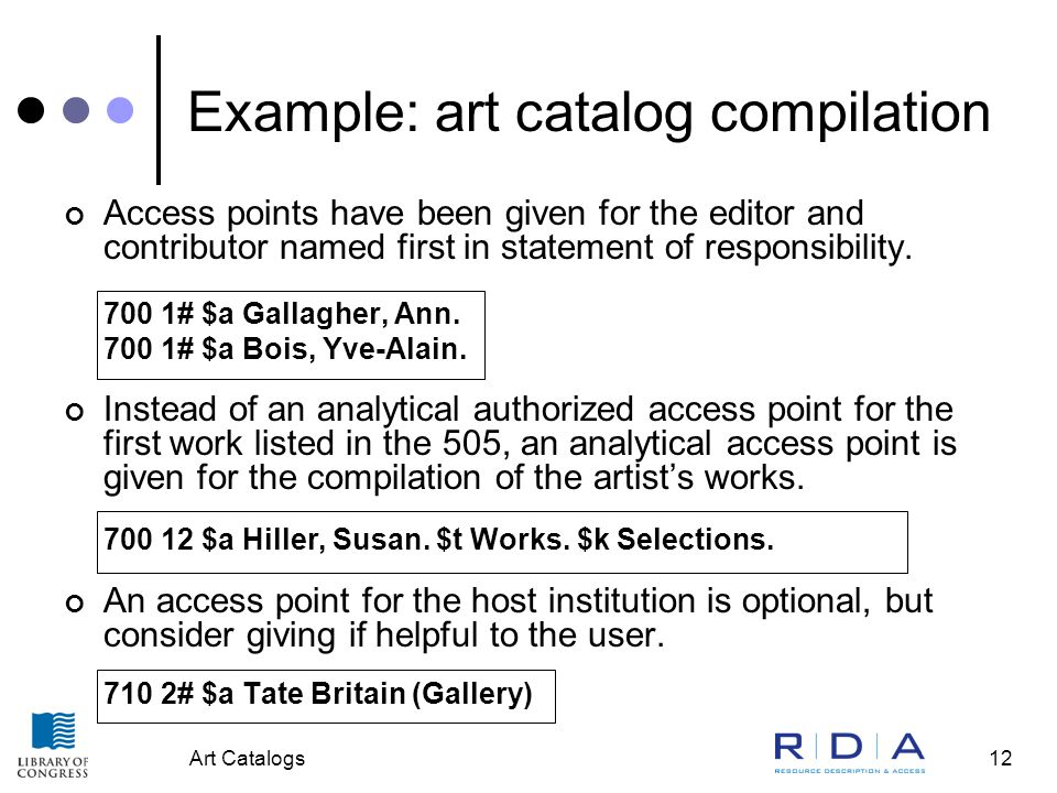 Art Catalogs12 Example: art catalog compilation Access points have been given for the editor and contributor named first in statement of responsibilit