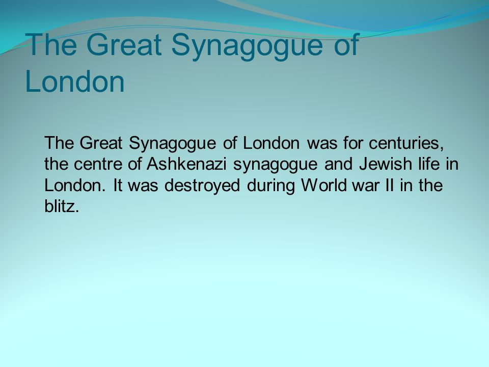 The Great Synagogue of London The Great Synagogue of London was for centuries, the centre of Ashkenazi synagogue and Jewish life in London.