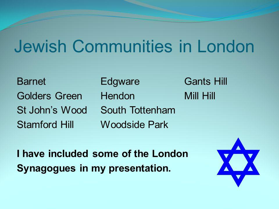 Jewish Communities in London BarnetEdgwareGants Hill Golders GreenHendonMill Hill St John's WoodSouth Tottenham Stamford HillWoodside Park I have incl