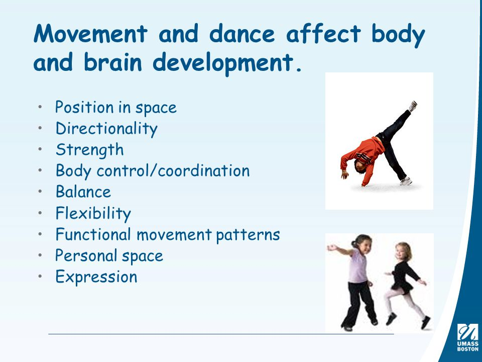 Movement and dance affect body and brain development.