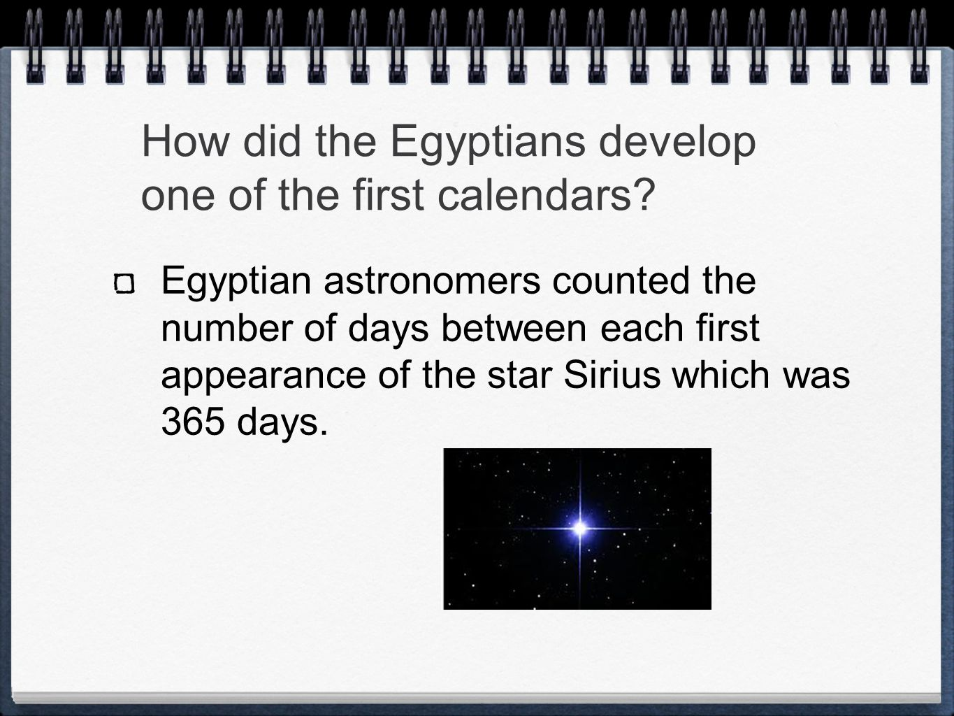 How did the Egyptians develop one of the first calendars? Egyptian astronomers counted the number of days between each first appearance of the star Si