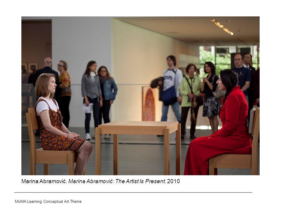 Marina Abramović. Marina Abramović: The Artist Is Present. 2010 MoMA Learning Conceptual Art Theme
