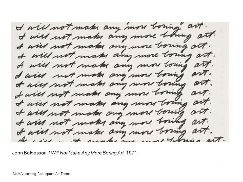 John Baldessari. I Will Not Make Any More Boring Art. 1971 MoMA Learning Conceptual Art Theme