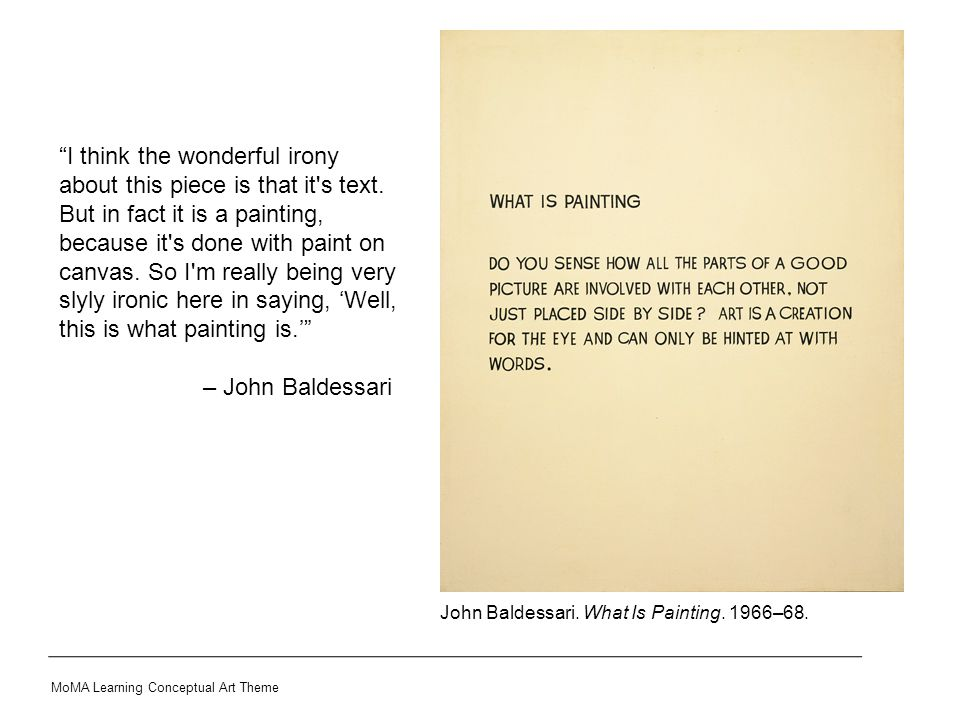 """John Baldessari. What Is Painting. 1966–68. MoMA Learning Conceptual Art Theme """"I think the wonderful irony about this piece is that it's text. But in"""