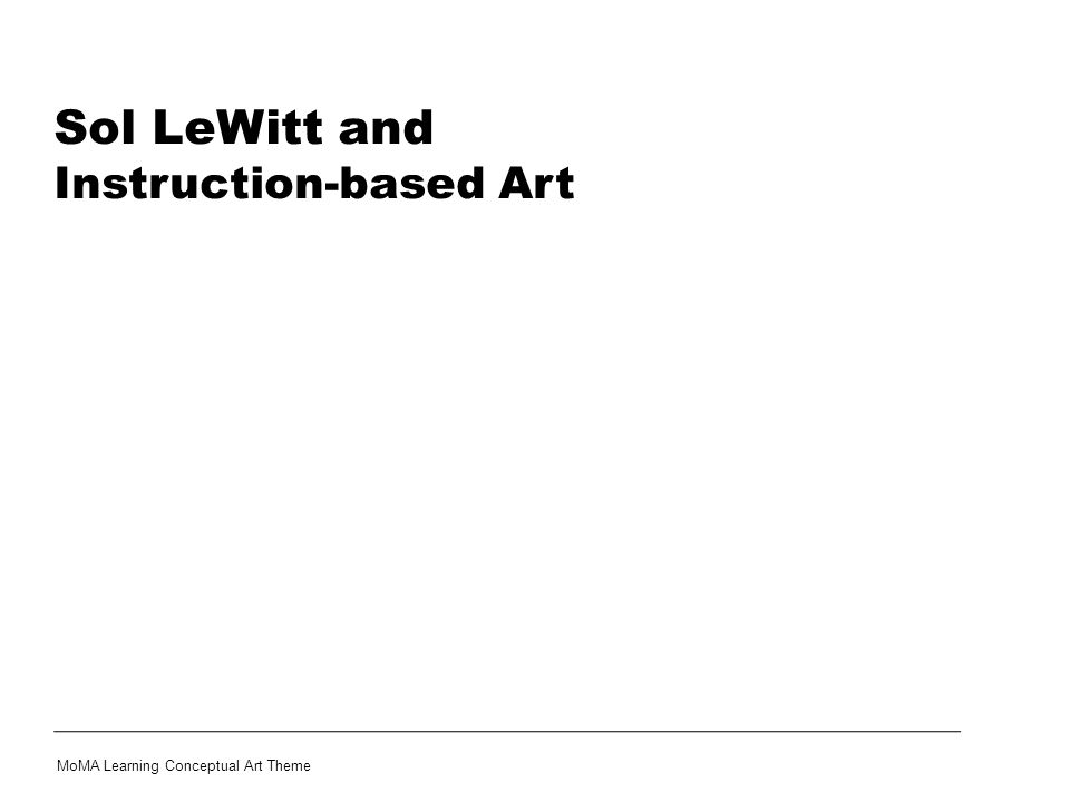 Sol LeWitt and Instruction-based Art MoMA Learning Conceptual Art Theme