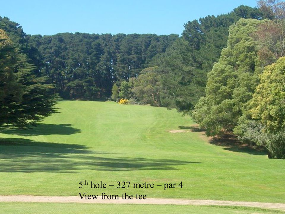 5 th hole – 327 metre – par 4 View from the tee