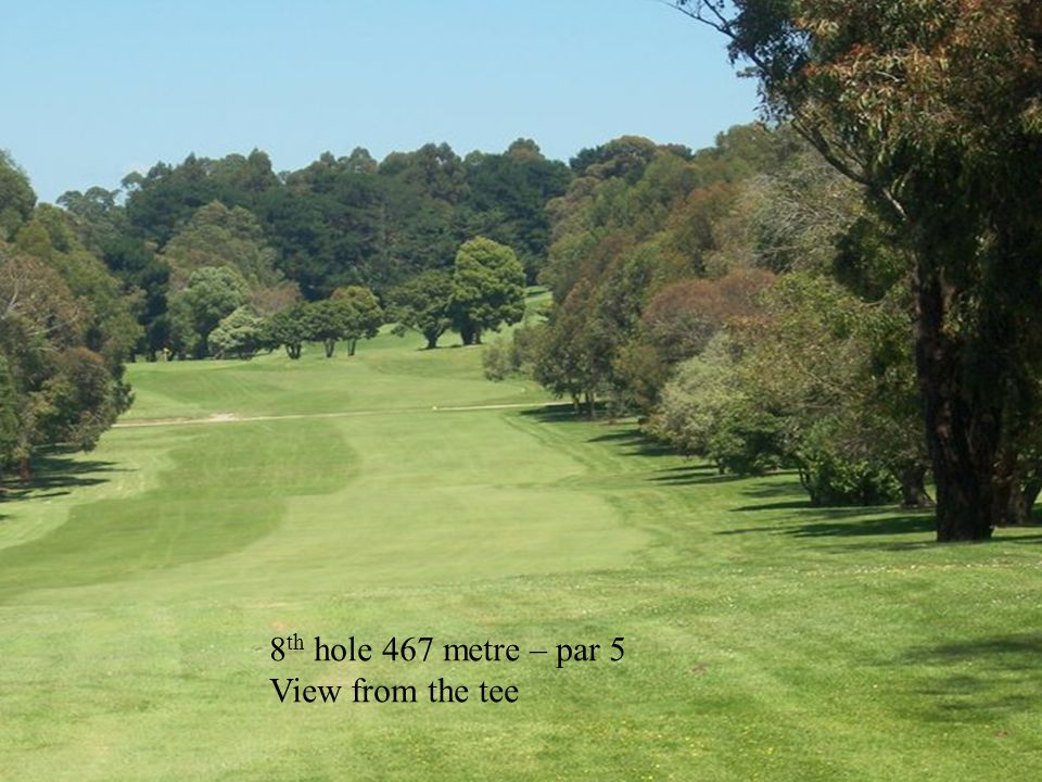 8 th hole 467 metre – par 5 View from the tee