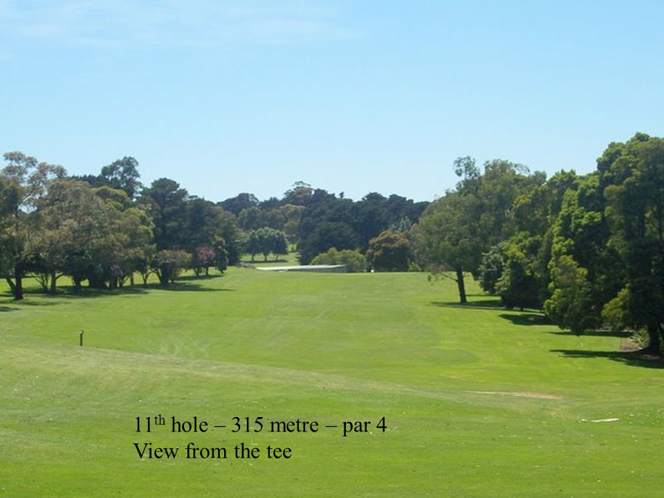11 th hole – 315 metre – par 4 View from the tee