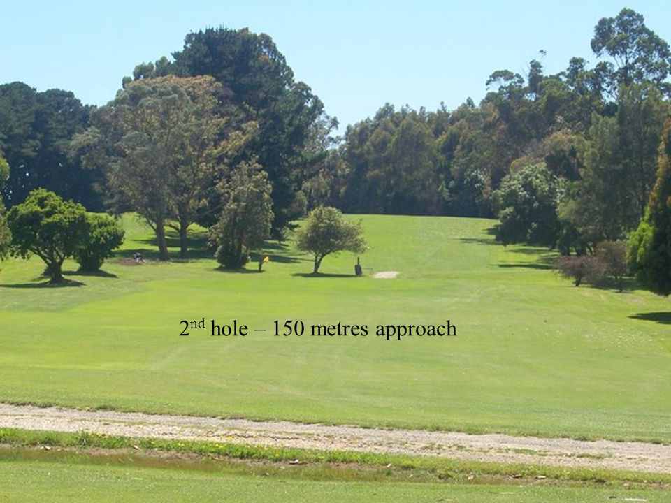 6 th hole – 330 metre – par 4 View from the tee