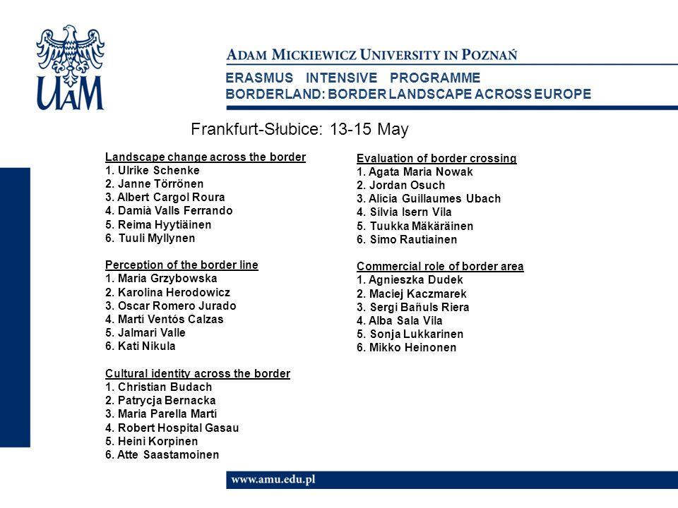 ERASMUS INTENSIVE PROGRAMME BORDERLAND: BORDER LANDSCAPE ACROSS EUROPE Landscape change across the border 1.