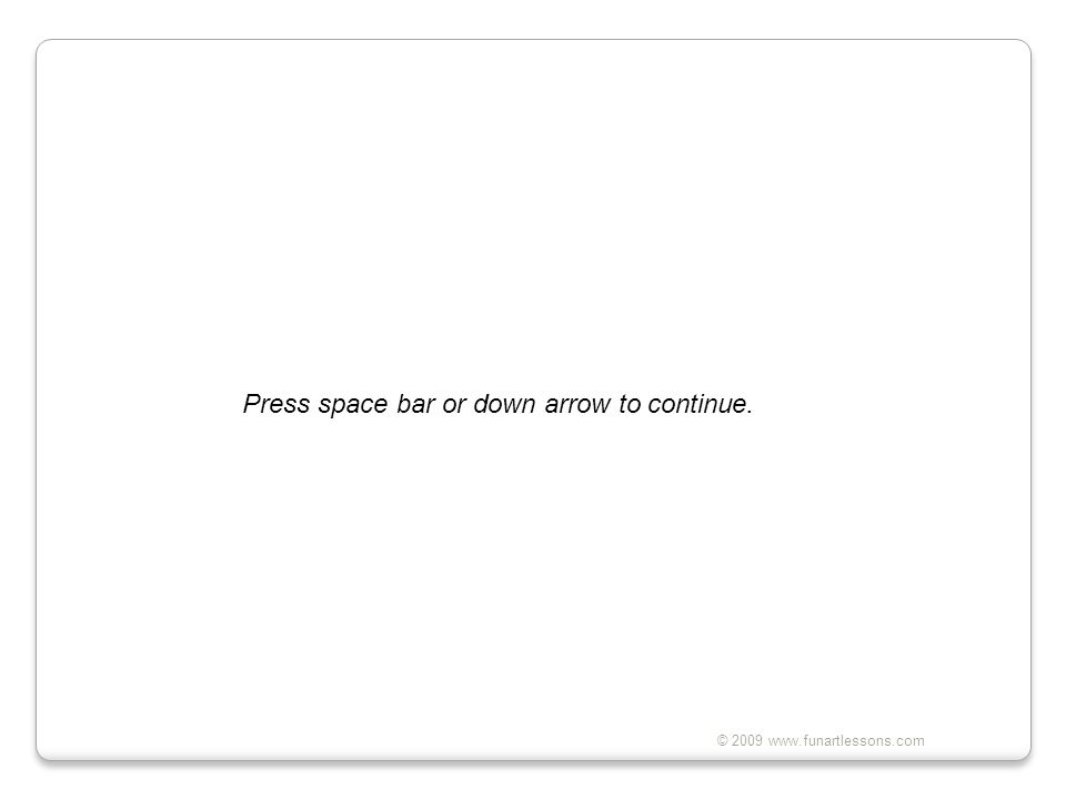 © 2009 www.funartlessons.com Press space bar or down arrow to continue.