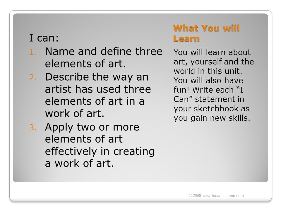 """What You will Learn You will learn about art, yourself and the world in this unit. You will also have fun! Write each """"I Can"""" statement in your sketch"""