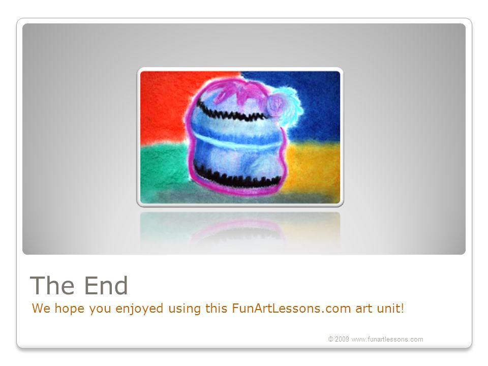 The End We hope you enjoyed using this FunArtLessons.com art unit! © 2009 www.funartlessons.com